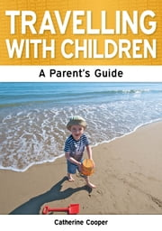Travelling with Children: The Essential Guide ebook by Catherine Cooper