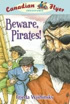 Beware, Pirates! ebook by Frieda Wishinsky, Dean Griffiths