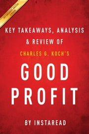 Summary of Good Profit - by Charles G. Koch | Includes Analysis ebook by Instaread Summaries