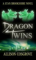 Dragon Twins - A Stan Brookshire Novel, #2 ebook by Allison Cosgrove