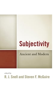 Subjectivity - Ancient and Modern ebook by R. J. Snell,Steven F. McGuire,Steven F. McGuire,Lee Trepanier,Elizabeth A. Murray,Matthew B. O'Brien,Sherif Girgis,Mark Shiffman,Christopher O. Tollefsen,Amy Gilbert Richards,Ralph C. Hancock,Richard Velkley,David Walsh,Phillip Cary,V. Bradley Lewis,Daniel Mark,James Greenaway,Jeremy D. Wilkins