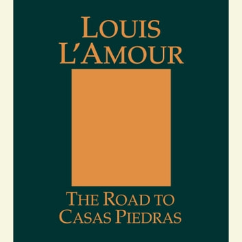 The Road to Casas Piedras audiobook by Louis L'Amour