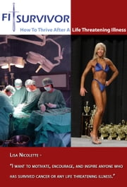 Fitsurvivor How to Thrive After a Life Threatening Illness ebook by Lisa Nicolette