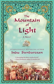 The Mountain of Light - A Novel ebook by Indu Sundaresan
