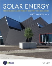 Solar Energy - Technologies and Project Delivery for Buildings ebook by Andy Walker