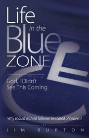 Life in the Blue Zone - God, I Didn't See This Coming ebook by Jim Burton