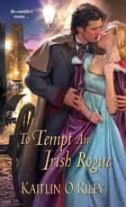 To Tempt an Irish Rogue ebook by Kaitlin O'Riley