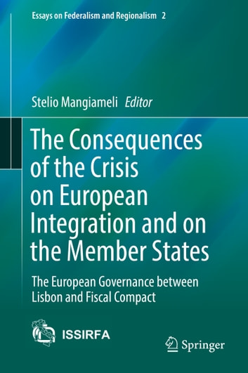 The Consequences of the Crisis on European Integration and on the Member States - The European Governance between Lisbon and Fiscal Compact ebook by