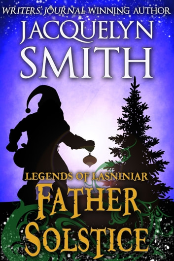 Legends of Lasniniar: Father Solstice ebook by Jacquelyn Smith