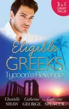 Eligible Greeks - Tycoon's Revenge - 3 Book Box Set ebook by Chantelle Shaw, Catherine George, Catherine Spencer