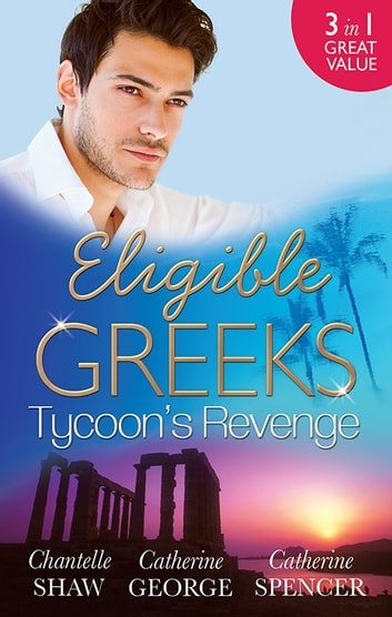 Eligible Greeks - Tycoon's Revenge - 3 Book Box Set 電子書 by Chantelle Shaw,Catherine George,Catherine Spencer