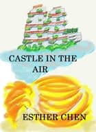 Castle In The Air ebook by Esther Chen