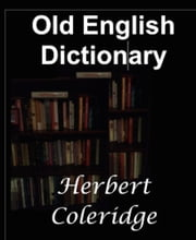 A Dictionary of the First, or Oldest, Words in the English Language ebook by Herbert Coleridge