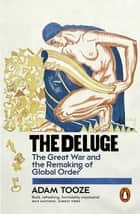 The Deluge - The Great War and the Remaking of Global Order 1916-1931 ebook by Adam Tooze