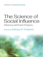 The Science of Social Influence - Advances and Future Progress ebook by Anthony R. Pratkanis