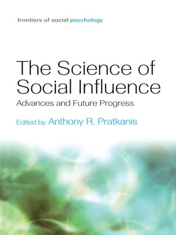 The Science of Social Influence - Advances and Future Progress ebook by