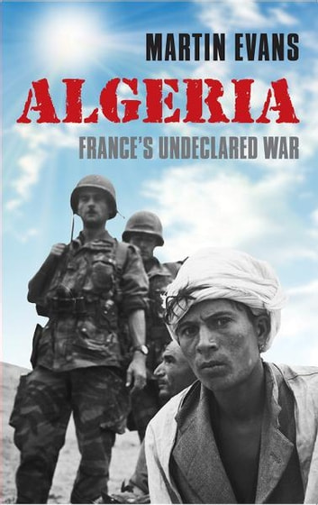 Algeria - France's Undeclared War ebook by Martin Evans