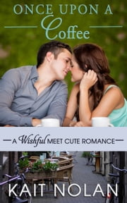 Once Upon A Coffee (Meet Cute Romance) ebook by Kait Nolan