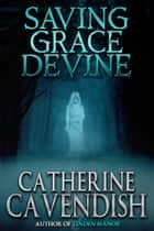 Saving Grace Devine ebook by Catherine Cavendish