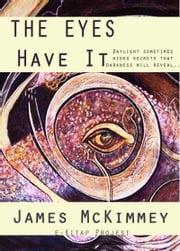 The Eyes Have It ebook by James Mckimmey,Paul Orban,Murat Ukray