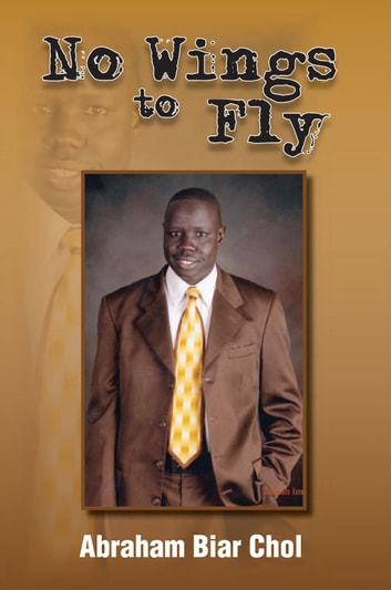 No Wings to Fly ebook by Abraham Biar Chol