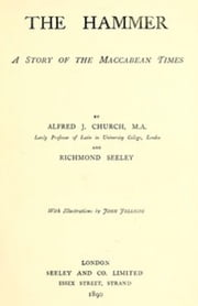 The Hammer. A Story of the Maccabean Times (Illustrated) ebook by Alfred John Church,Richmond Seeley