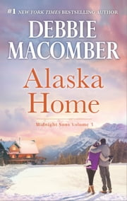 Alaska Home - Falling for Him\Ending in Marriage\Midnight Sons and Daughters ebook by Debbie Macomber