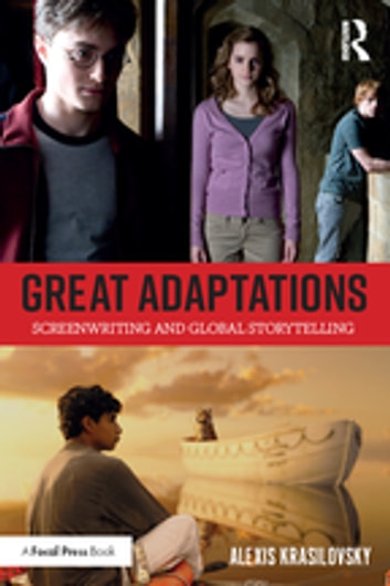 Great Adaptations: Screenwriting and Global Storytelling ebook by Alexis Krasilovsky