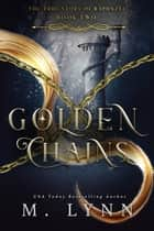 Golden Chains ebook by M. Lynn