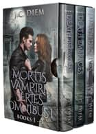 Mortis Vampire Series: Bundle 1 ebook by J.C. Diem
