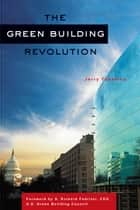 The Green Building Revolution ebook by Jerry Yudelson, S. Richard Fedrizzi