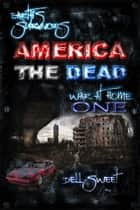 Earth's Survivors America The Dead: War At Home 1 ebook by Dell Sweet