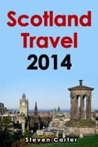 Scotland Travel 2014 ebook by Steven Carter