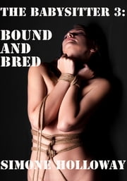 The Babysitter 3: Bound And Bred ebook by Simone Holloway