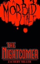 The Nightcomer - A Morbid Tale #3 ebook by