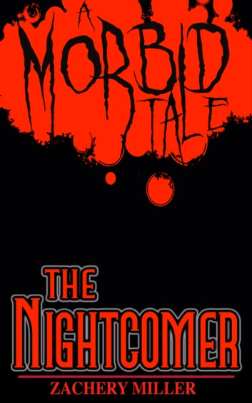 The Nightcomer - A Morbid Tale #3 ebook by Zachery Miller