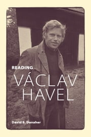 Reading Václav Havel ebook by David S. Danaher