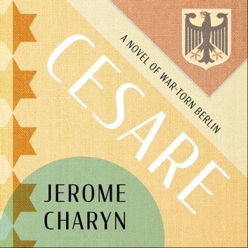 Cesare - A Tale of War-Torn Berlin audiobook by Jerome Charyn