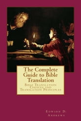 The Complete Guide to Bible Translation: Bible Translation Choices and Translation Principles ebook by Edward D. Andrews