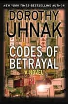 Codes of Betrayal - A Novel ebook by Dorothy Uhnak