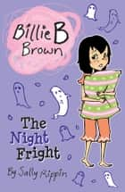 Billie B Brown: The Night Fright ebook by Sally Rippin
