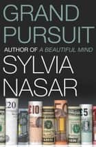 Grand Pursuit: A Story of Economic Genius ebook by Sylvia Nasar