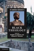 The Cambridge Companion to Black Theology ebook by Dwight N. Hopkins, Edward P. Antonio