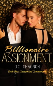 Billionaire Assignment, Book One: Unexpected Commonality ebook by D.C. Chagnon