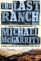 The Last Ranch - A Novel of the New American West ebook by Michael McGarrity