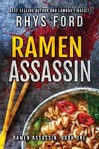 Ramen Assassin ebook by Rhys Ford