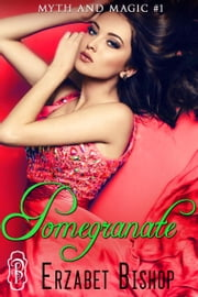 Pomegranate ebook by Erzabet Bishop
