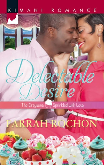 Delectable Desire (Mills & Boon Kimani) (The Draysons: Sprinkled with Love, Book 2) ebook by Farrah Rochon