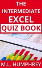 The Intermediate Excel Quiz Book ebook by M.L. Humphrey