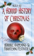 A Horrid History of Christmas ebook by Nicola Sly